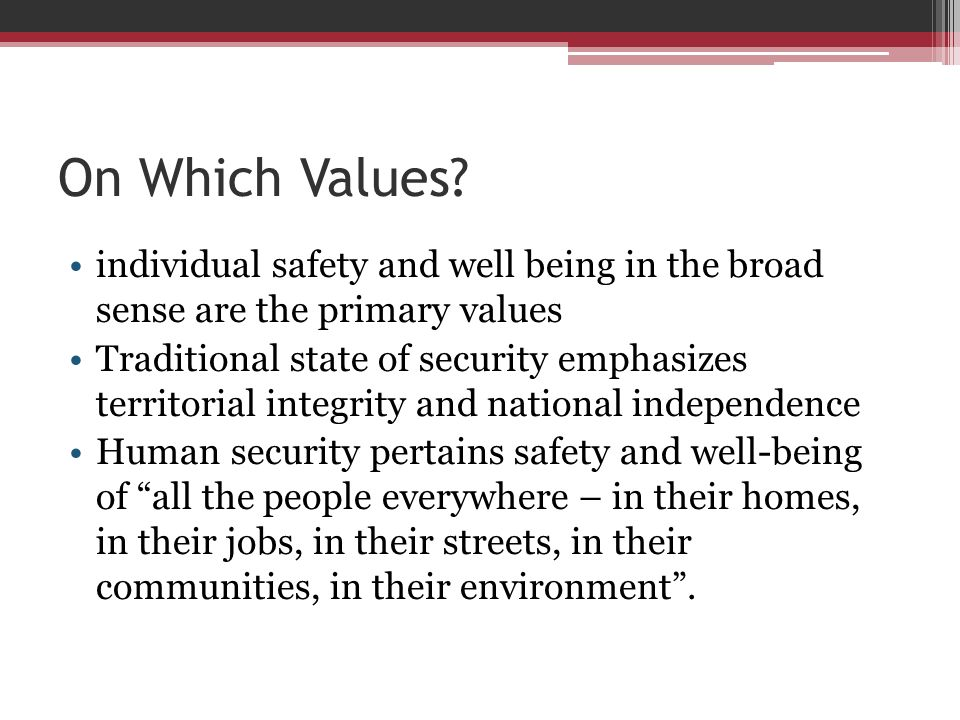 On Which Values individual safety and well being in the broad sense are the primary values.