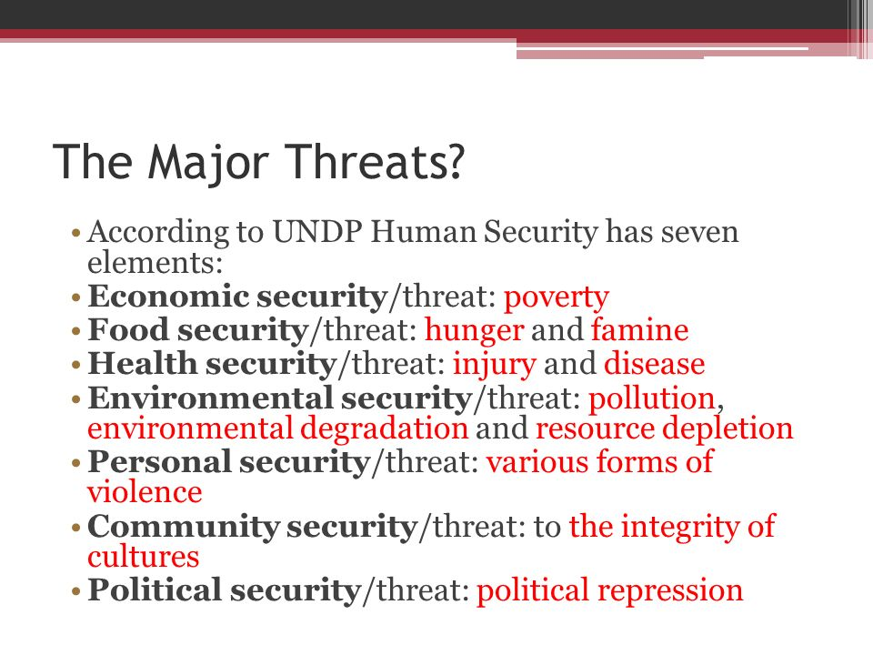 The Major Threats According to UNDP Human Security has seven elements: Economic security/threat: poverty.
