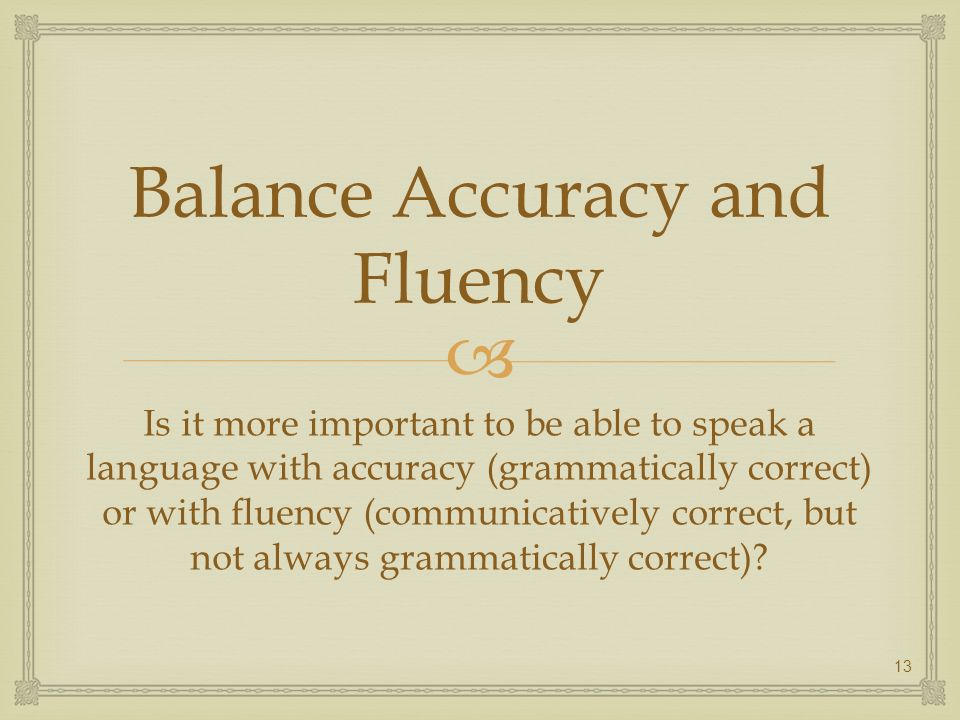 Balance Accuracy and Fluency