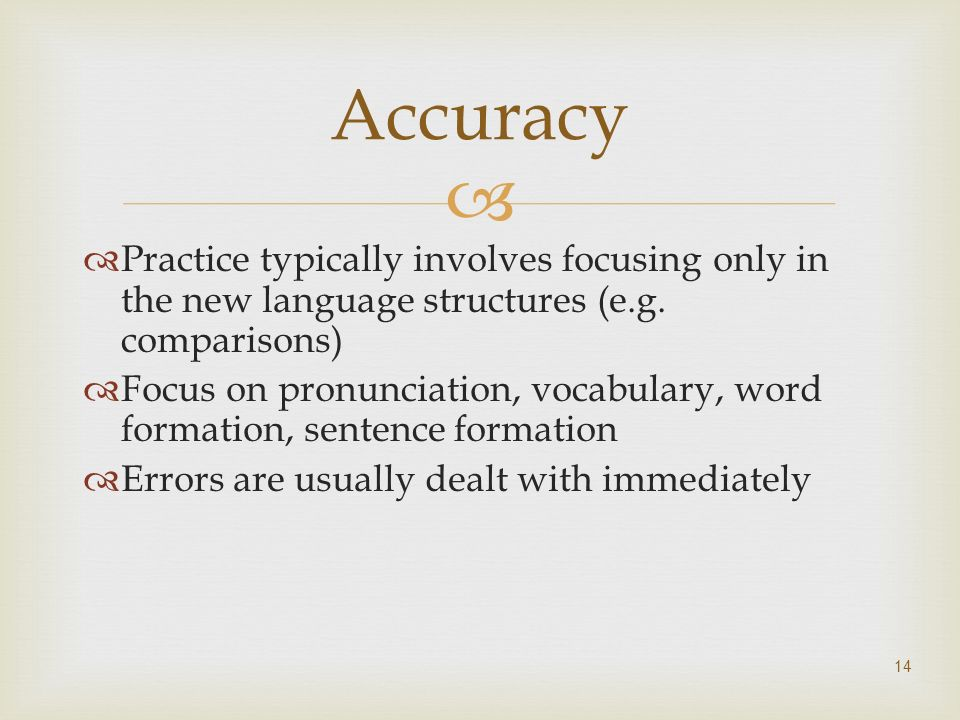 Accuracy Practice typically involves focusing only in the new language structures (e.g. comparisons)