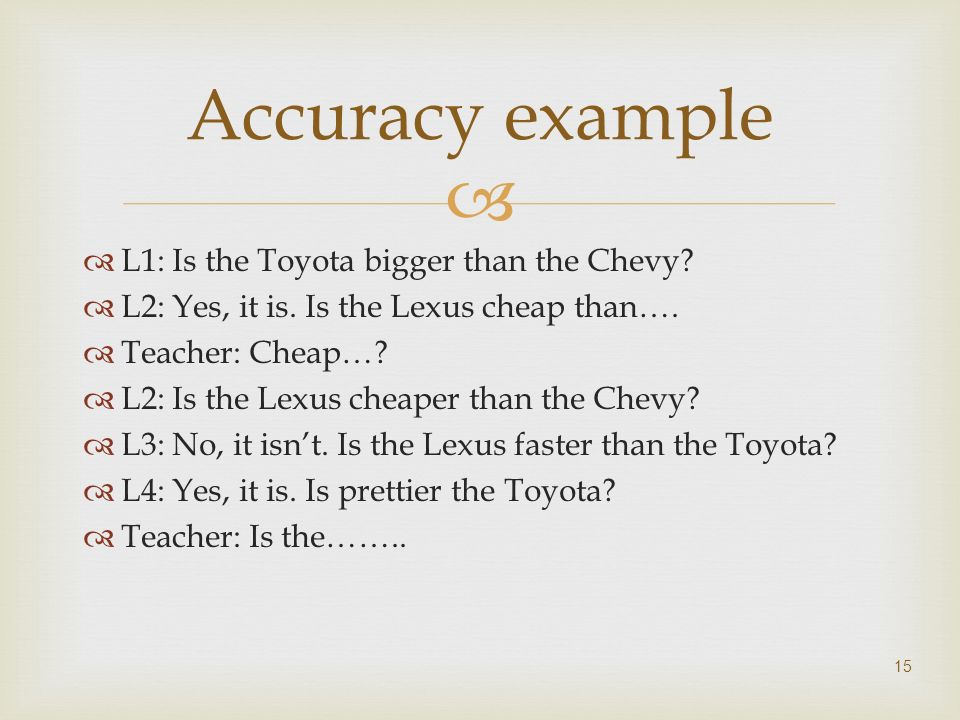 Accuracy example L1: Is the Toyota bigger than the Chevy