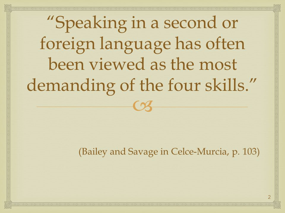 Speaking in a second or foreign language has often been viewed as the most demanding of the four skills.