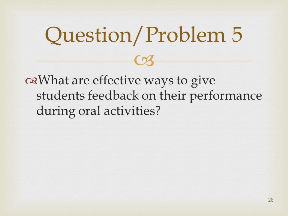 Question/Problem 5 What are effective ways to give students feedback on their performance during oral activities