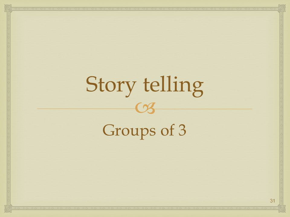 Story telling Groups of 3