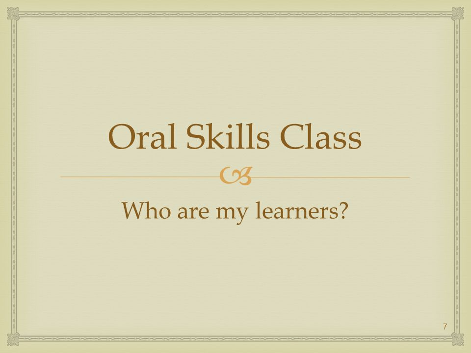 Oral Skills Class Who are my learners