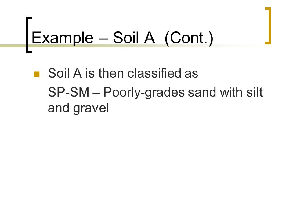 Example – Soil A (Cont.) Soil A is then classified as