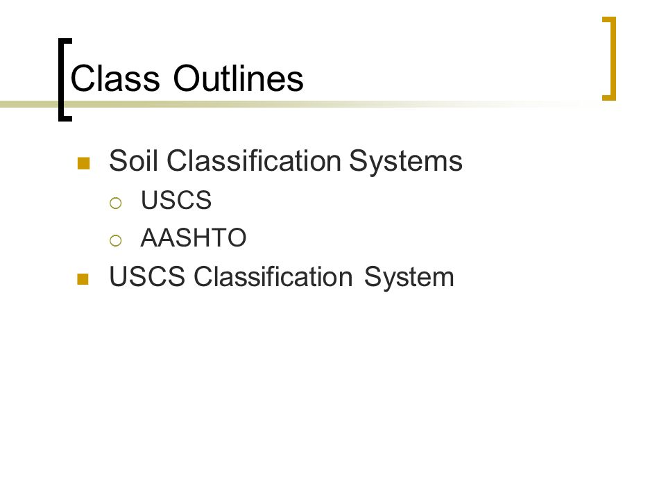 Class Outlines Soil Classification Systems USCS Classification System