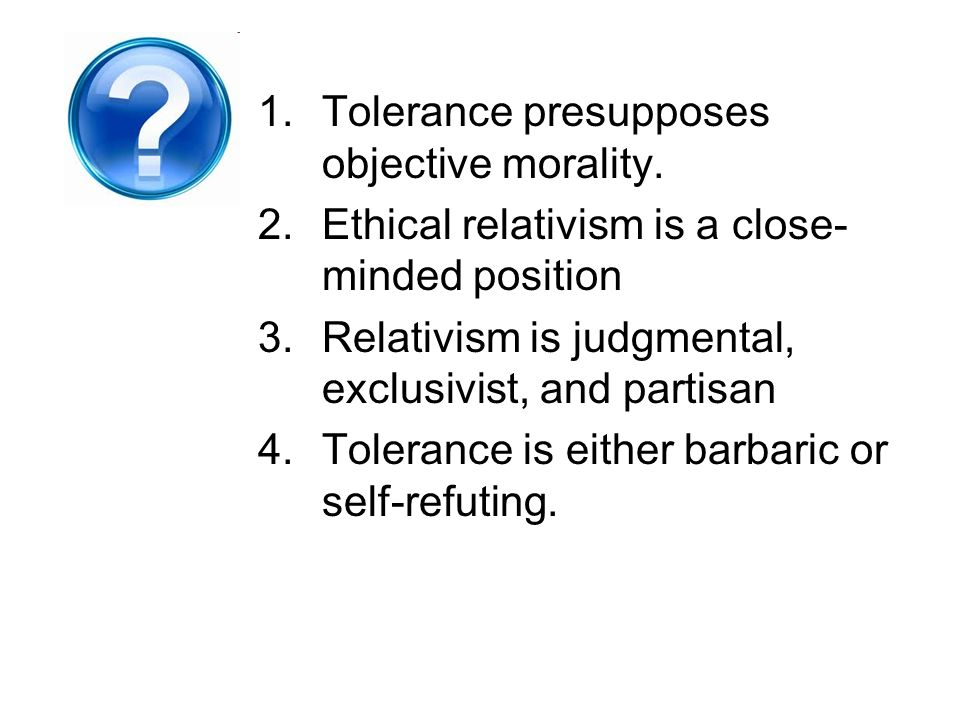 Tolerance presupposes objective morality.
