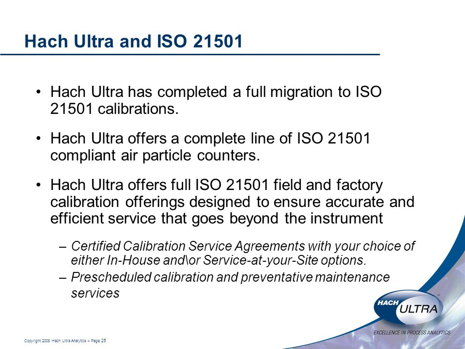 Hach Ultra and ISO 21501 Hach Ultra has completed a full migration to ISO 21501 calibrations.