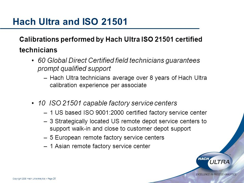 Hach Ultra and ISO 21501 Calibrations performed by Hach Ultra ISO 21501 certified technicians.