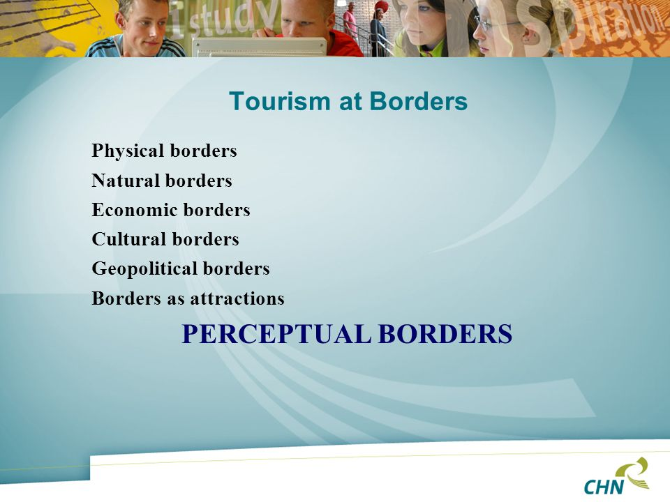 PERCEPTUAL BORDERS Tourism at Borders Physical borders Natural borders