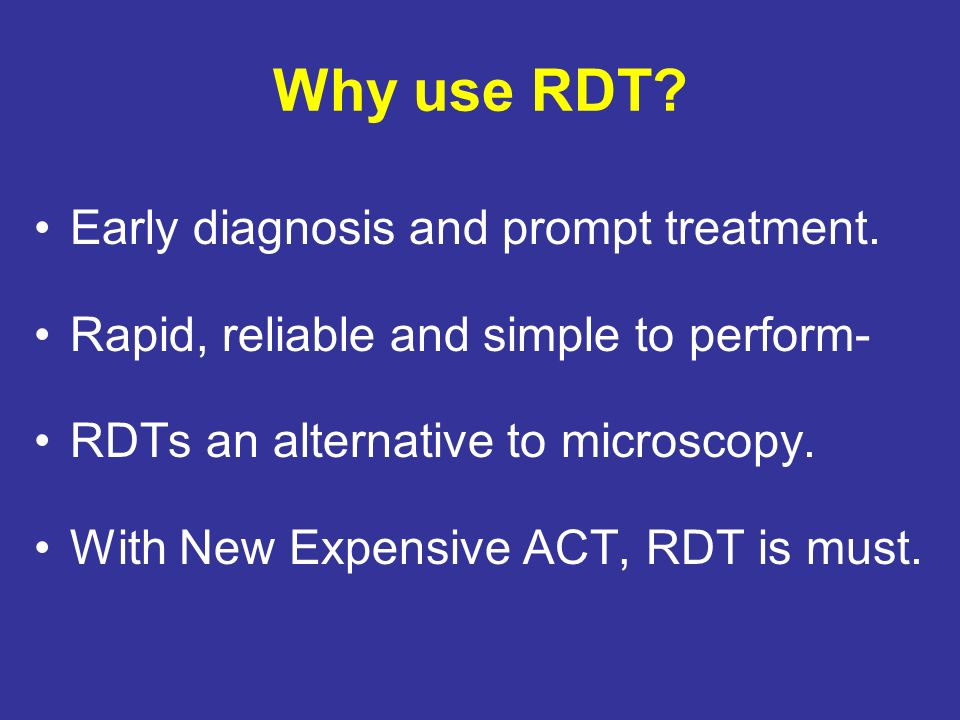 Why use RDT Early diagnosis and prompt treatment.
