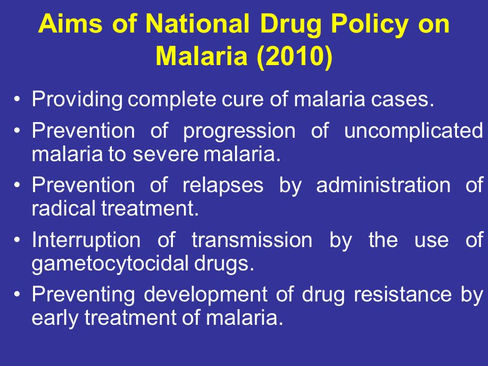 Aims of National Drug Policy on Malaria (2010)