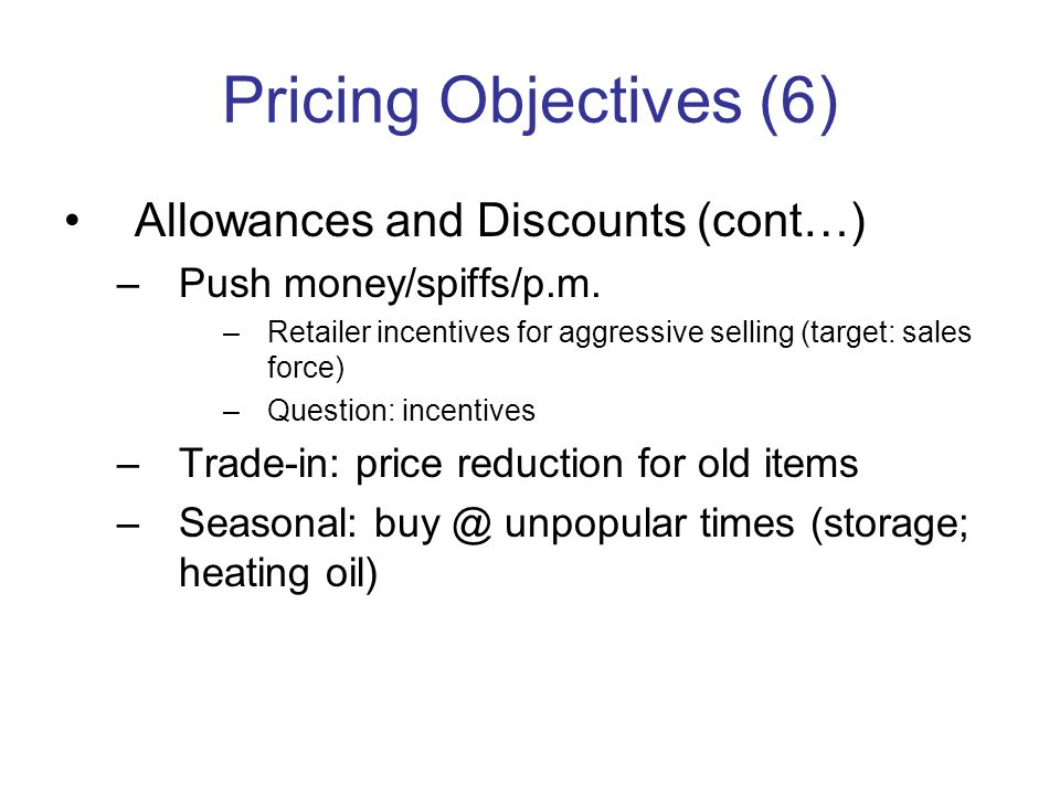 Pricing Objectives (6) Allowances and Discounts (cont…)