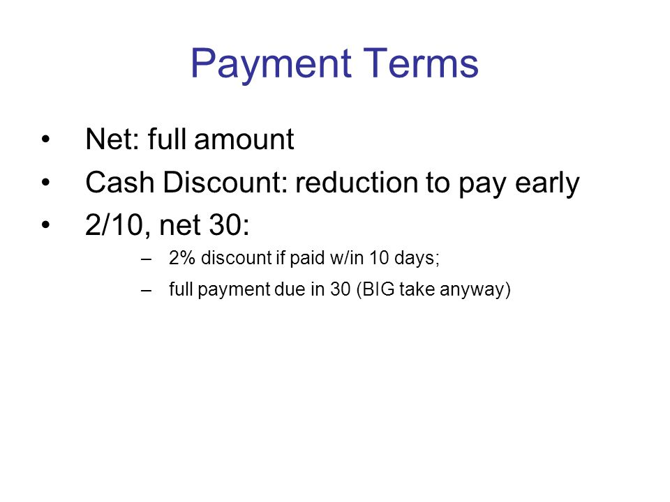 Payment Terms Net: full amount Cash Discount: reduction to pay early