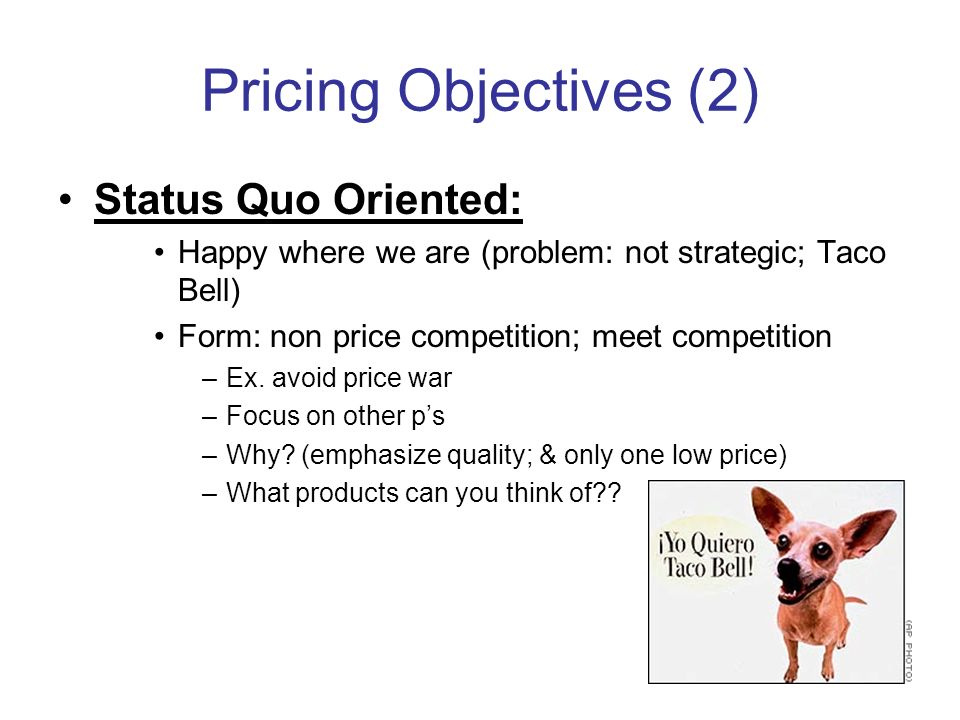 Pricing Objectives (2) Status Quo Oriented: