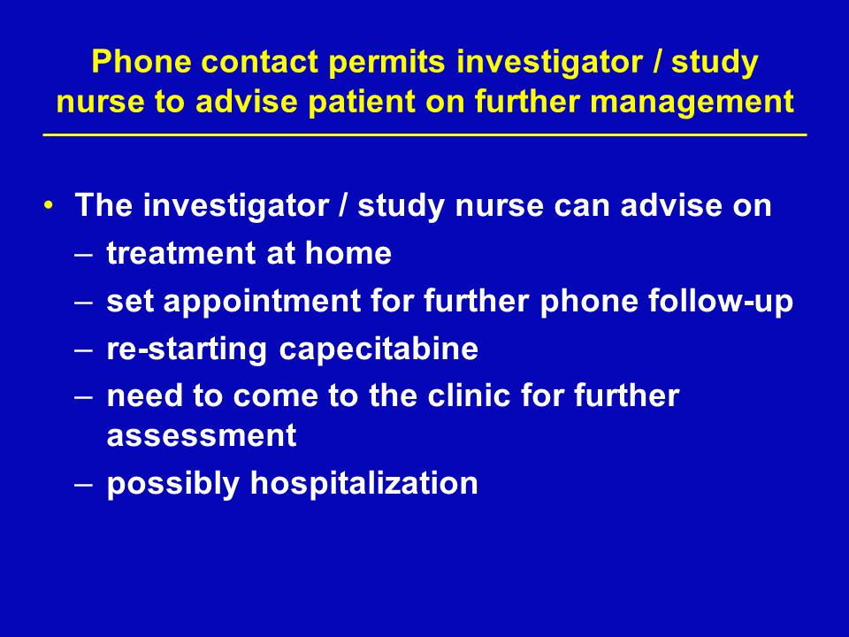 The investigator / study nurse can advise on treatment at home