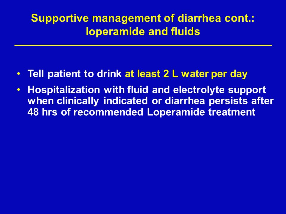 Supportive management of diarrhea cont.: loperamide and fluids