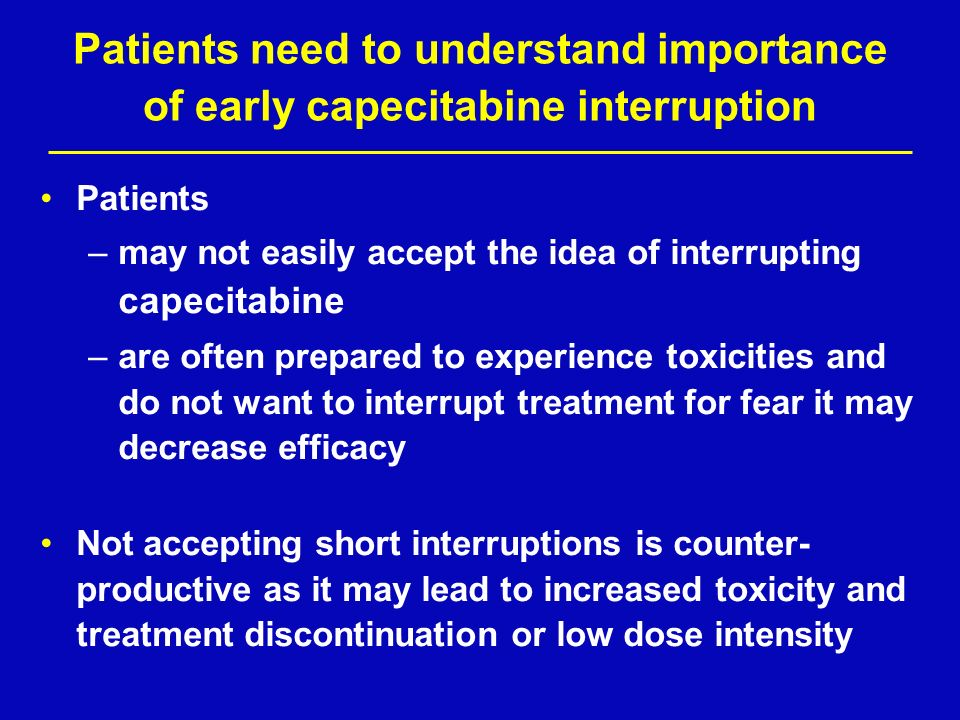 Patients need to understand importance of early capecitabine interruption
