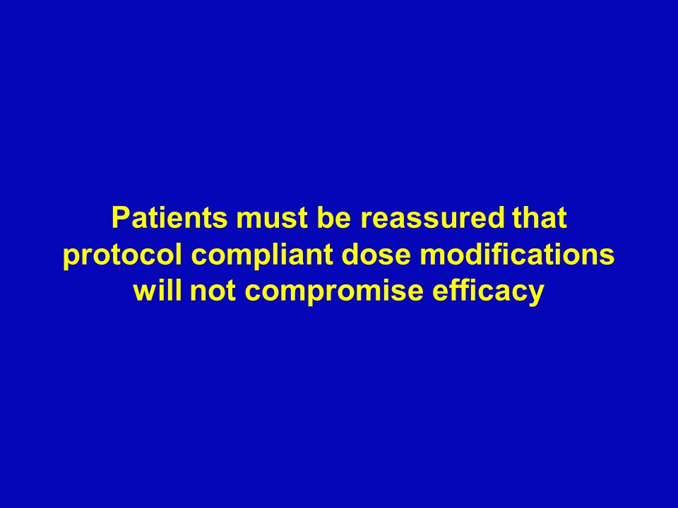 Patients must be reassured that protocol compliant dose modifications will not compromise efficacy