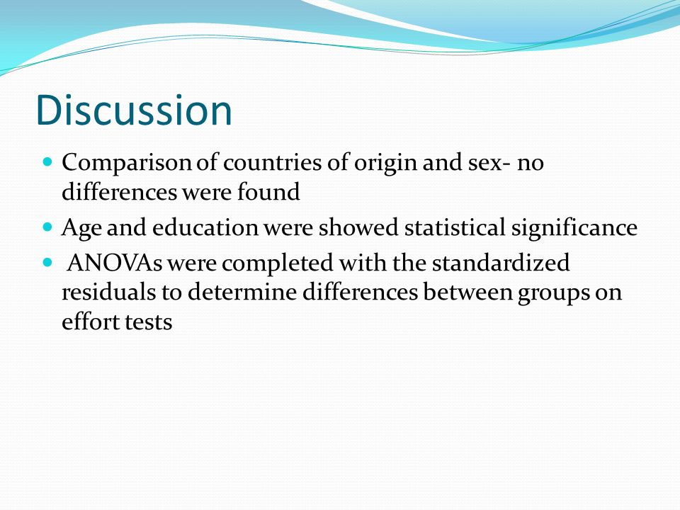 Discussion Comparison of countries of origin and sex- no differences were found. Age and education were showed statistical significance.
