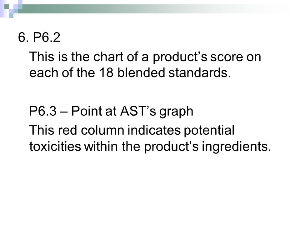 6. P6.2 This is the chart of a product's score on each of the 18 blended standards. P6.3 – Point at AST's graph.