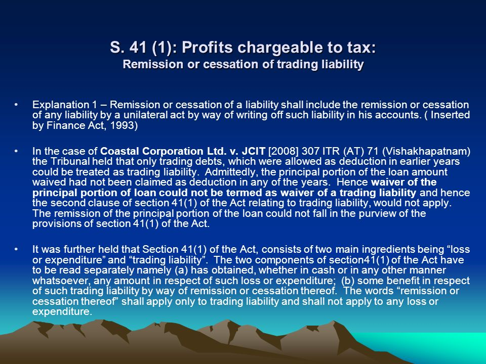 S. 41 (1): Profits chargeable to tax: Remission or cessation of trading liability