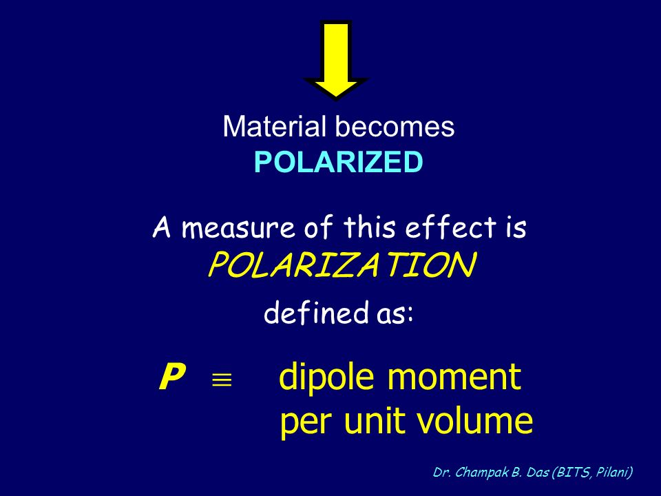P  dipole moment per unit volume