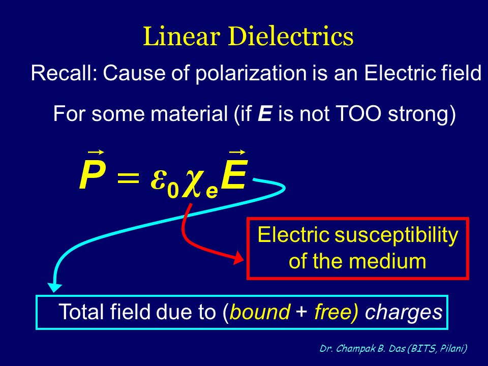 Linear Dielectrics Recall: Cause of polarization is an Electric field