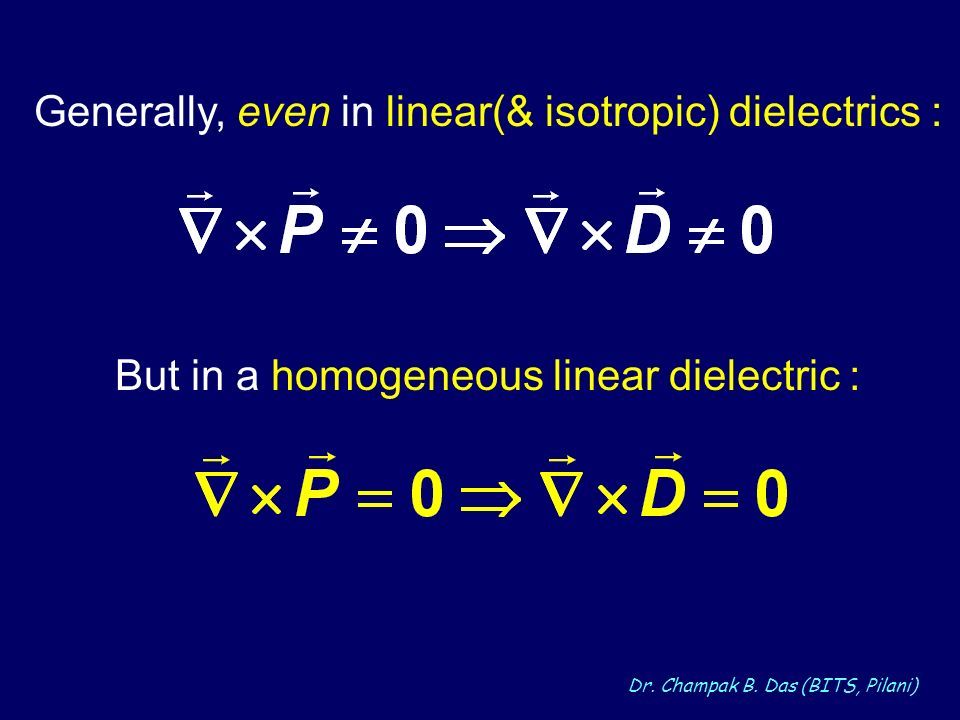 Generally, even in linear(& isotropic) dielectrics :