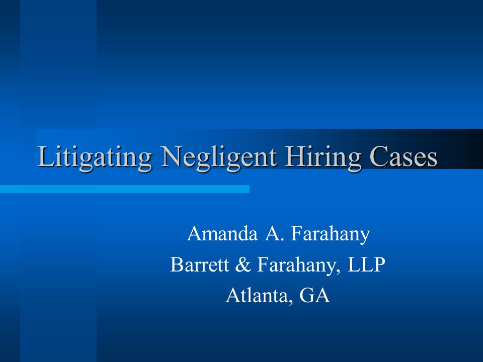 Litigating Negligent Hiring Cases