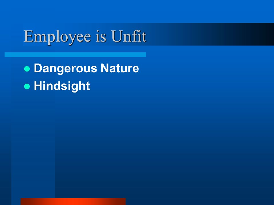 Employee is Unfit Dangerous Nature Hindsight