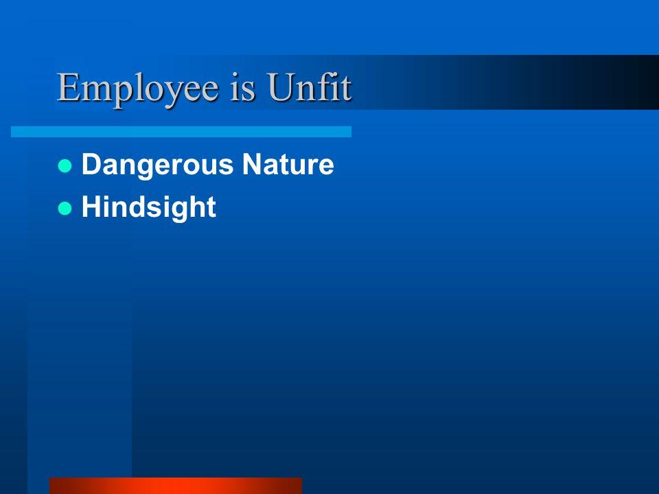 Employee is Unfit Dangerous Nature Hindsight