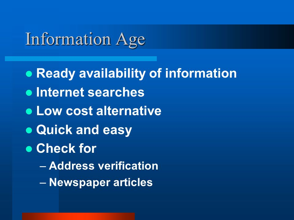 Information Age Ready availability of information Internet searches