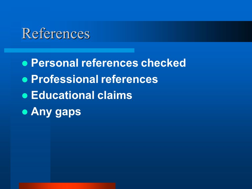 References Personal references checked Professional references