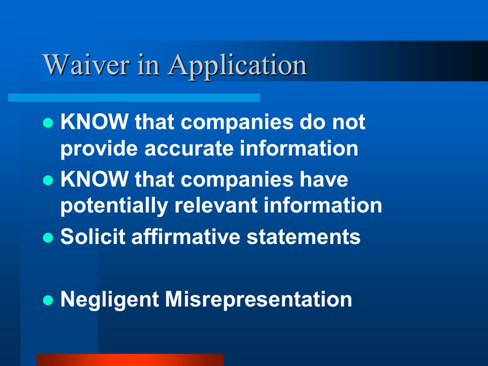 Waiver in Application KNOW that companies do not provide accurate information. KNOW that companies have potentially relevant information.