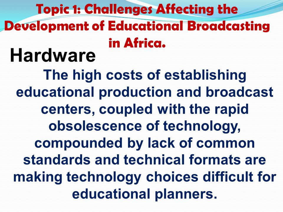 Topic 1: Challenges Affecting the Development of Educational Broadcasting in Africa.