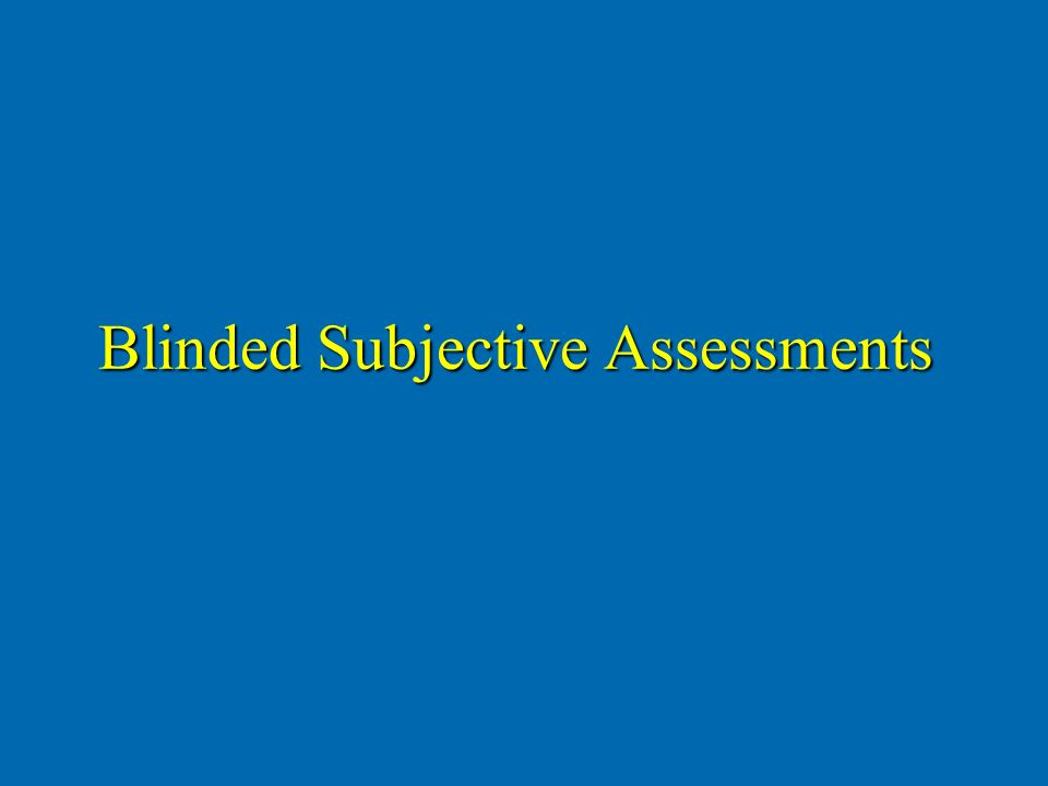 Blinded Subjective Assessments