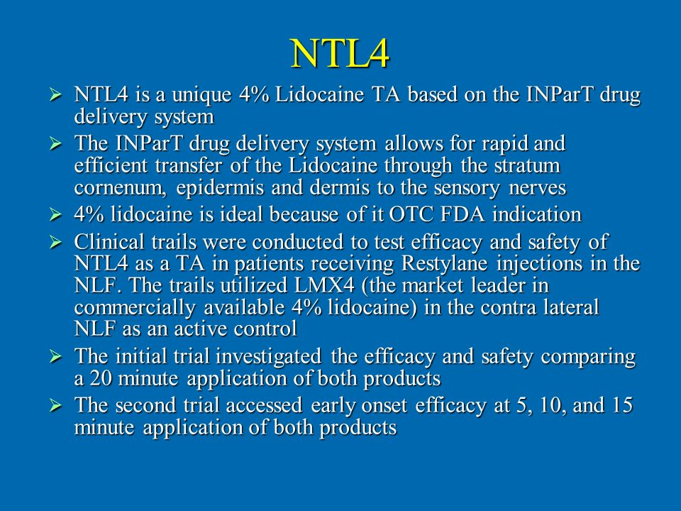 NTL4 NTL4 is a unique 4% Lidocaine TA based on the INParT drug delivery system.