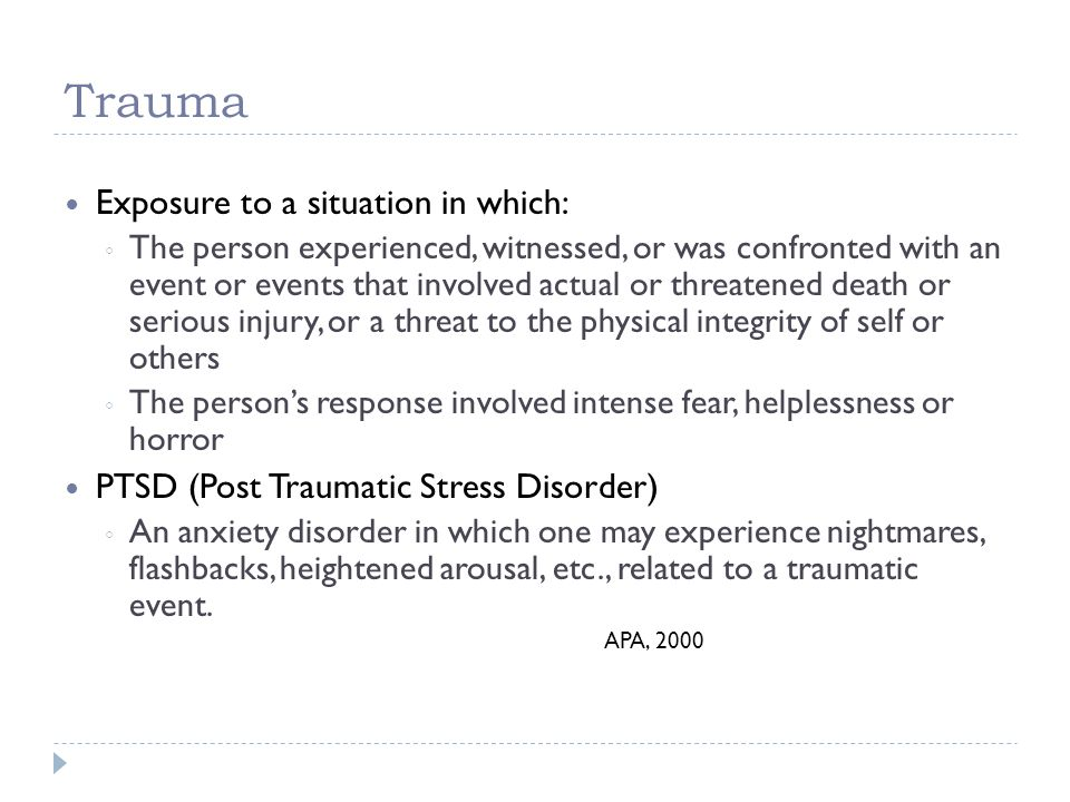 Trauma Exposure to a situation in which: