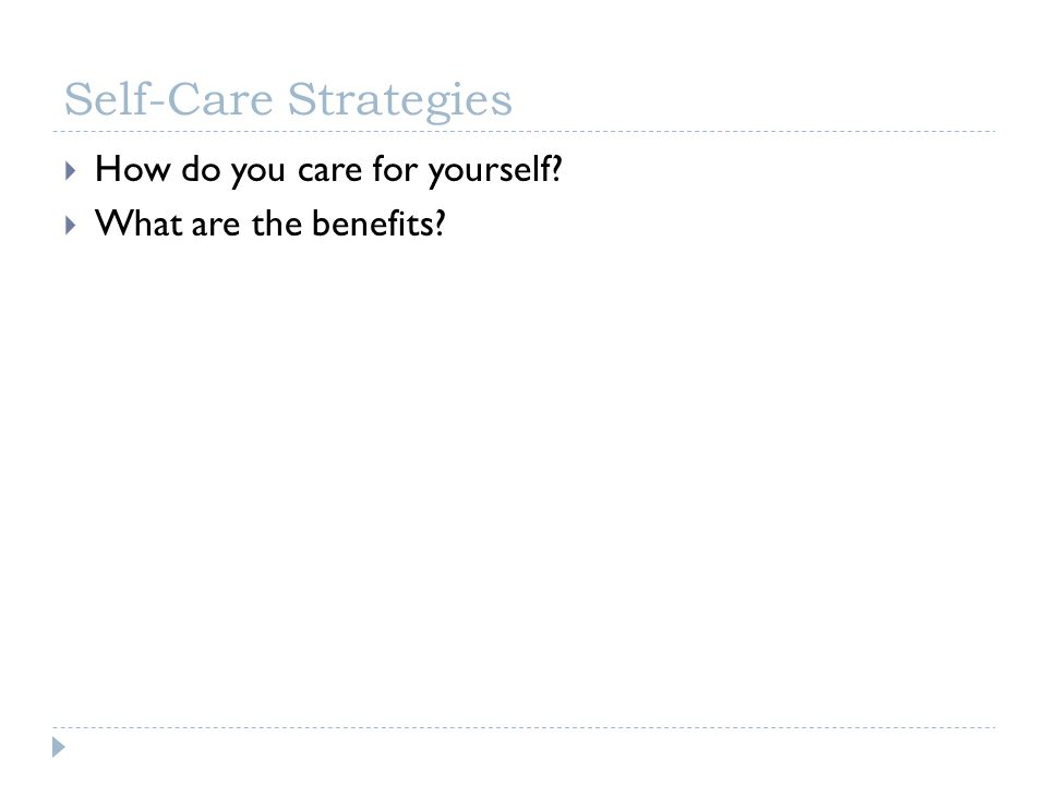 Self-Care Strategies How do you care for yourself