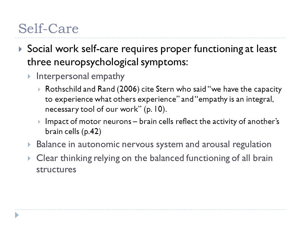Self-Care Social work self-care requires proper functioning at least three neuropsychological symptoms: