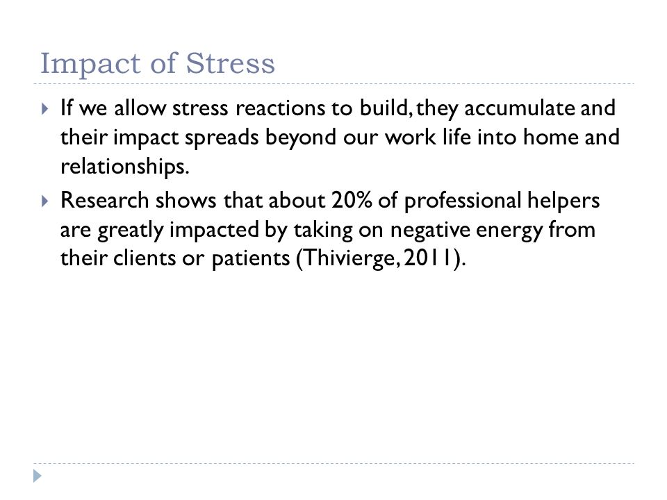 Impact of Stress If we allow stress reactions to build, they accumulate and their impact spreads beyond our work life into home and relationships.