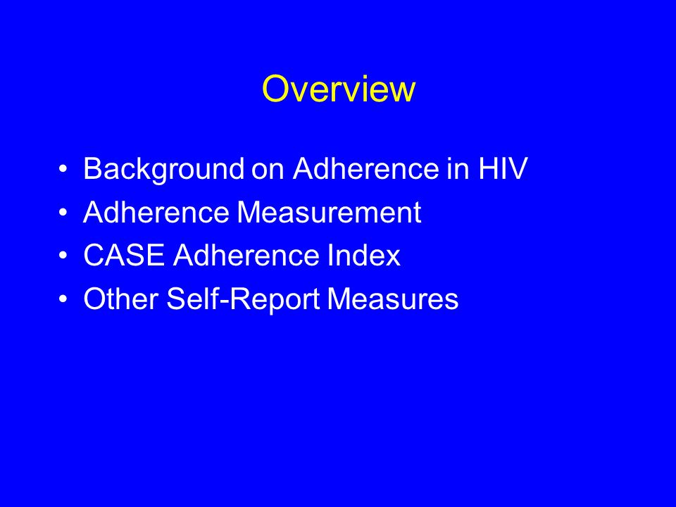 Overview Background on Adherence in HIV Adherence Measurement