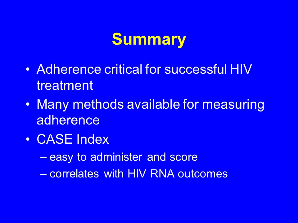 Summary Adherence critical for successful HIV treatment