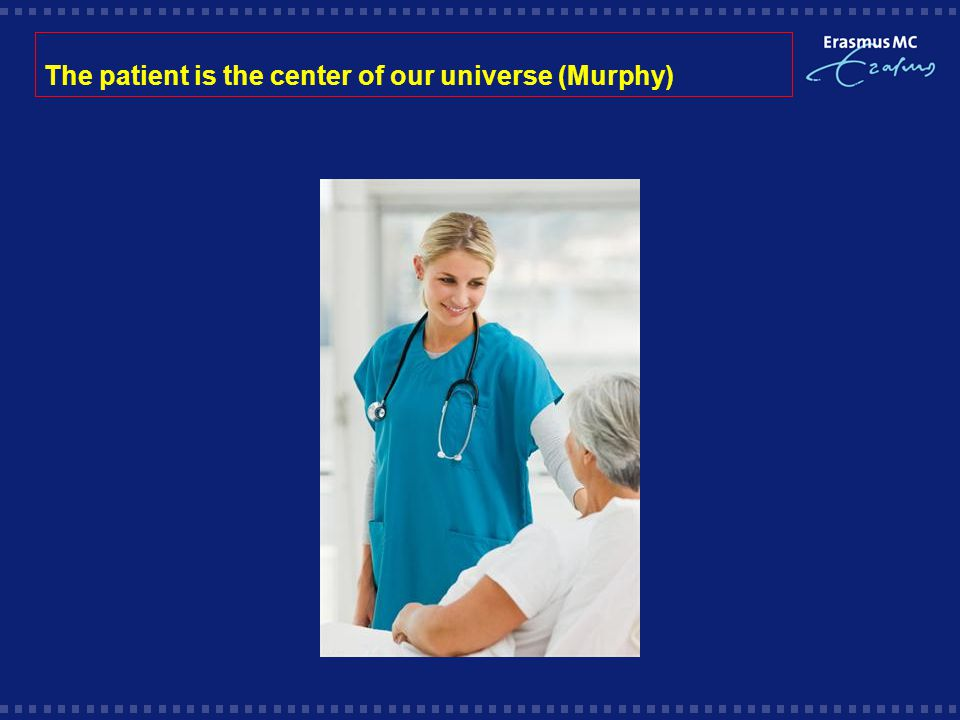 The patient is the center of our universe (Murphy)