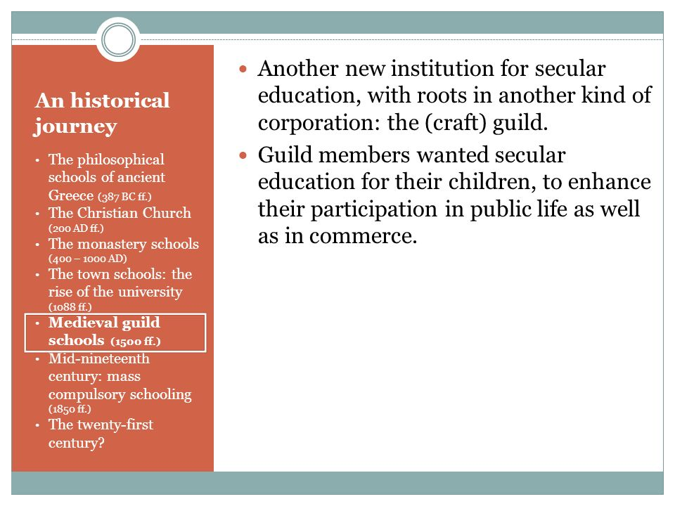 Another new institution for secular education, with roots in another kind of corporation: the (craft) guild.