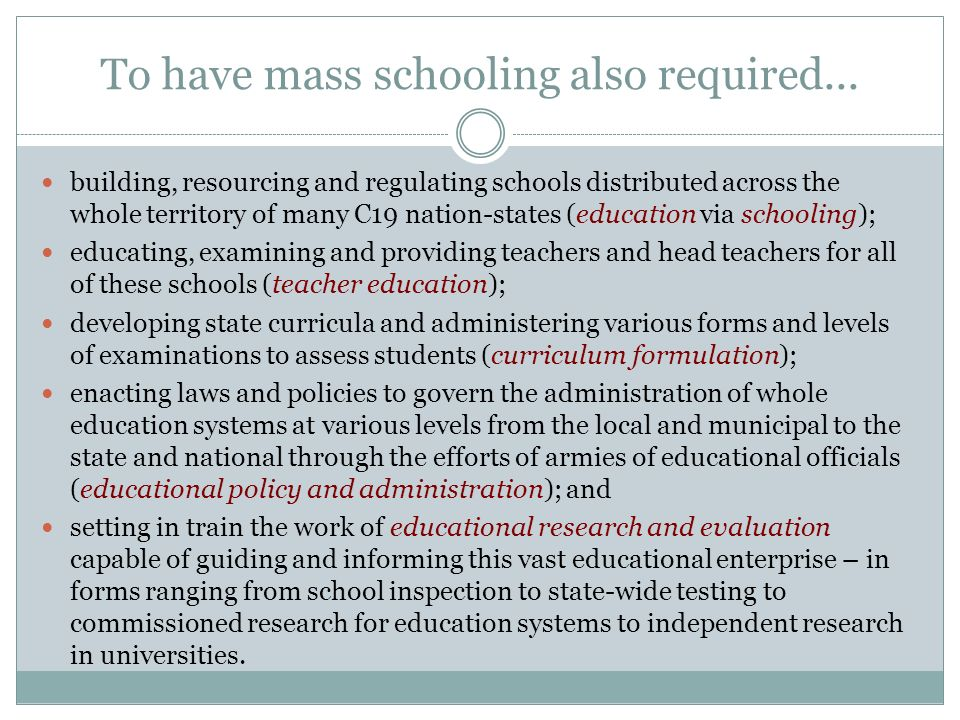 To have mass schooling also required...