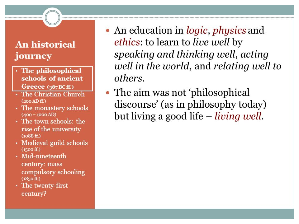An education in logic, physics and ethics: to learn to live well by speaking and thinking well, acting well in the world, and relating well to others.