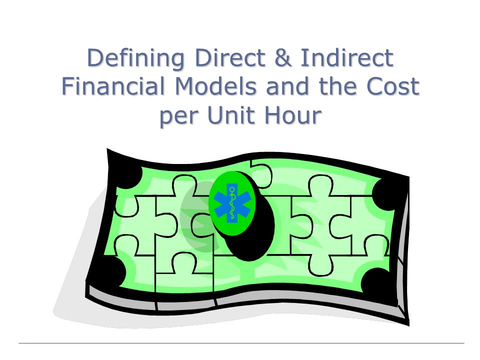 Defining Direct & Indirect Financial Models and the Cost per Unit Hour